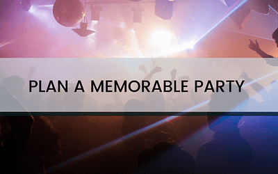 5 Easy Steps to Make Your Party Memorable