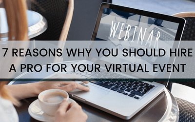 7 Reasons You Should Hire a Pro For Your Next Virtual Event