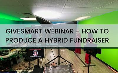 GiveSmart Webinar – How To Produce a Hybrid Fundraiser